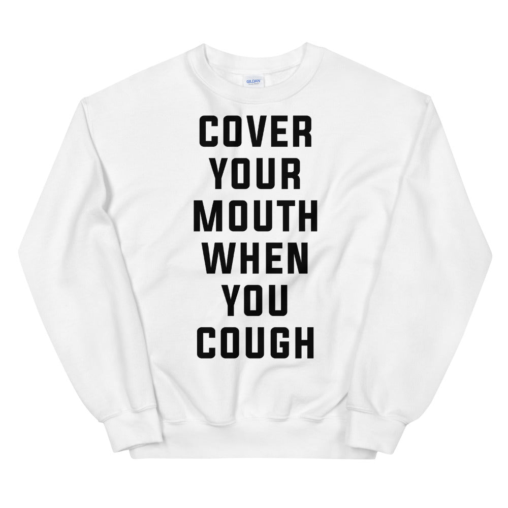 Cover Your Mouth Unisex White Sweatshirt