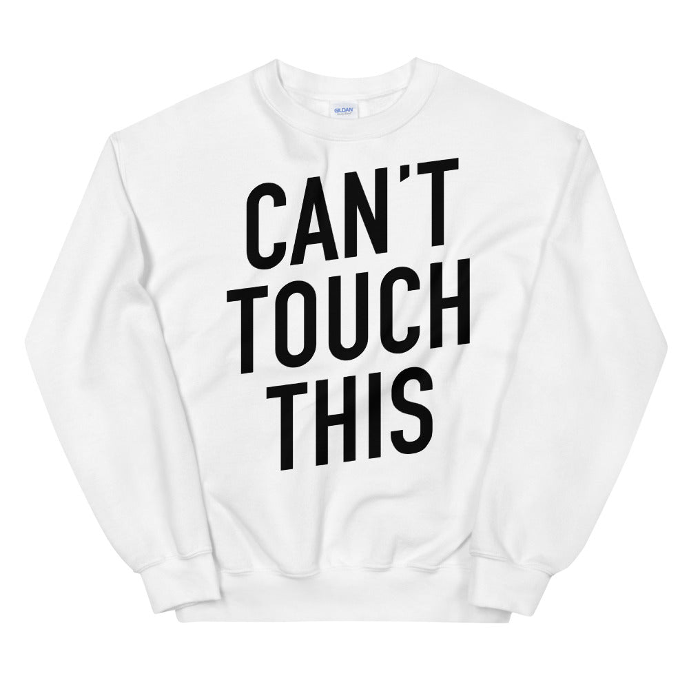 Can't Touch This Unisex White Sweatshirt