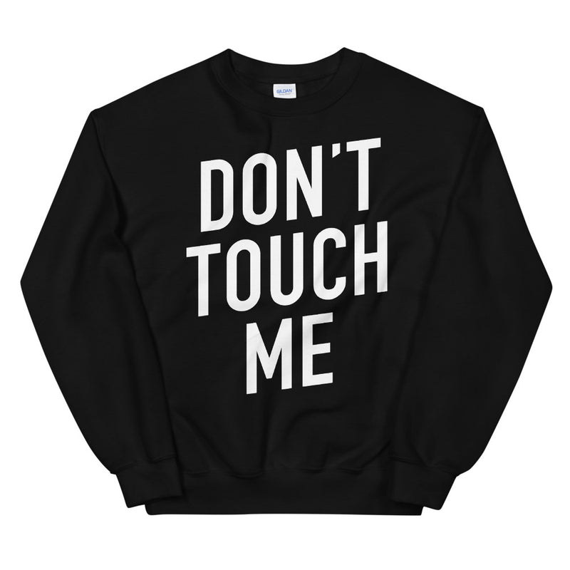 Don't Touch Me Unisex Black Sweatshirt