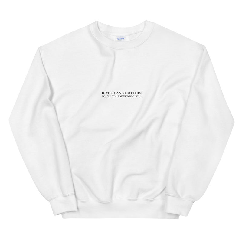 If You Can Read This, You're Standing Too Close Unisex White Sweatshirt