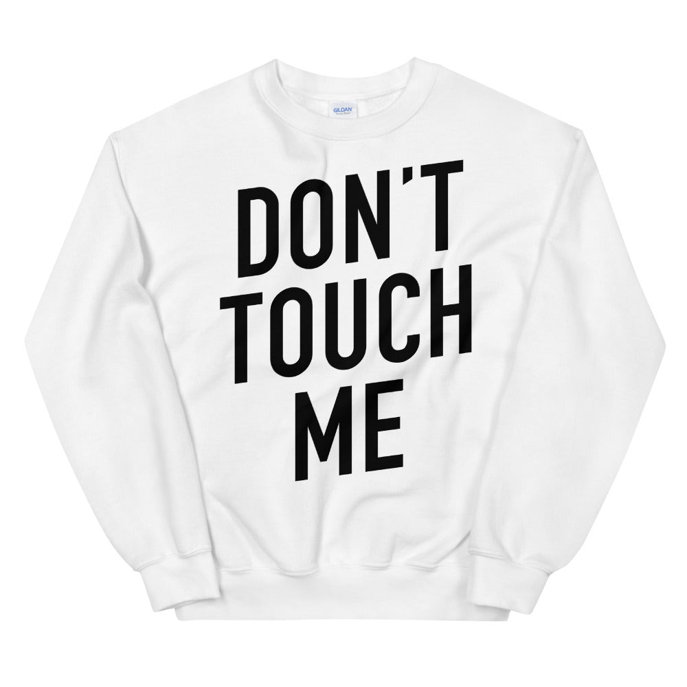 Don't Touch Me Unisex White Sweatshirt