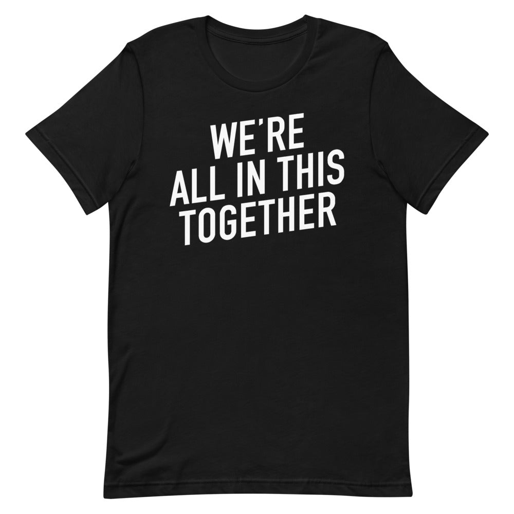 We're All in This Together Short-Sleeve Unisex Black T-Shirt