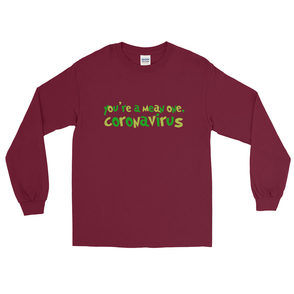 You're a Mean One Coronavirus Long Sleeve Maroon T-Shirt