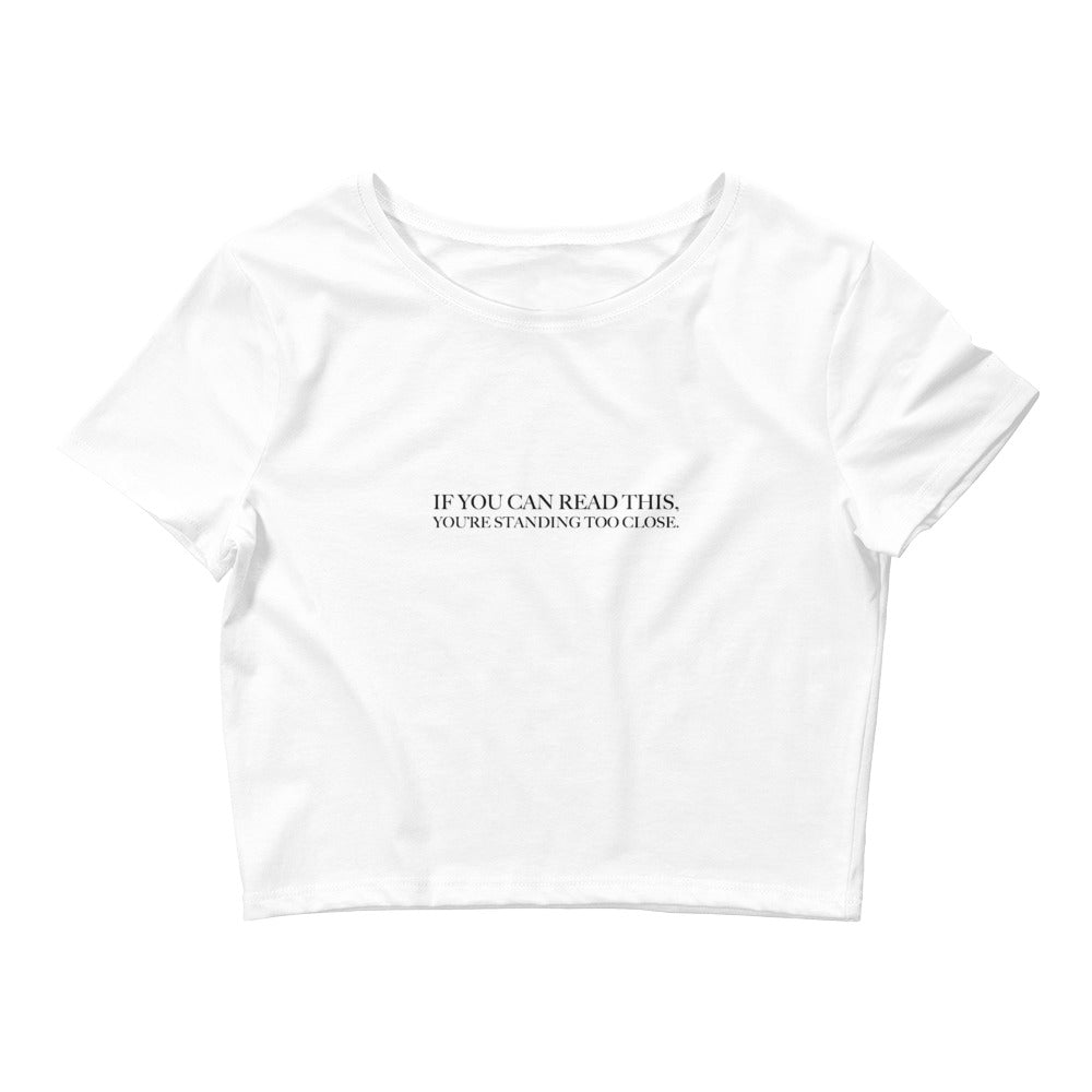 If You Can Read This, You're Standing Too Close Women's Cropped White T-Shirt