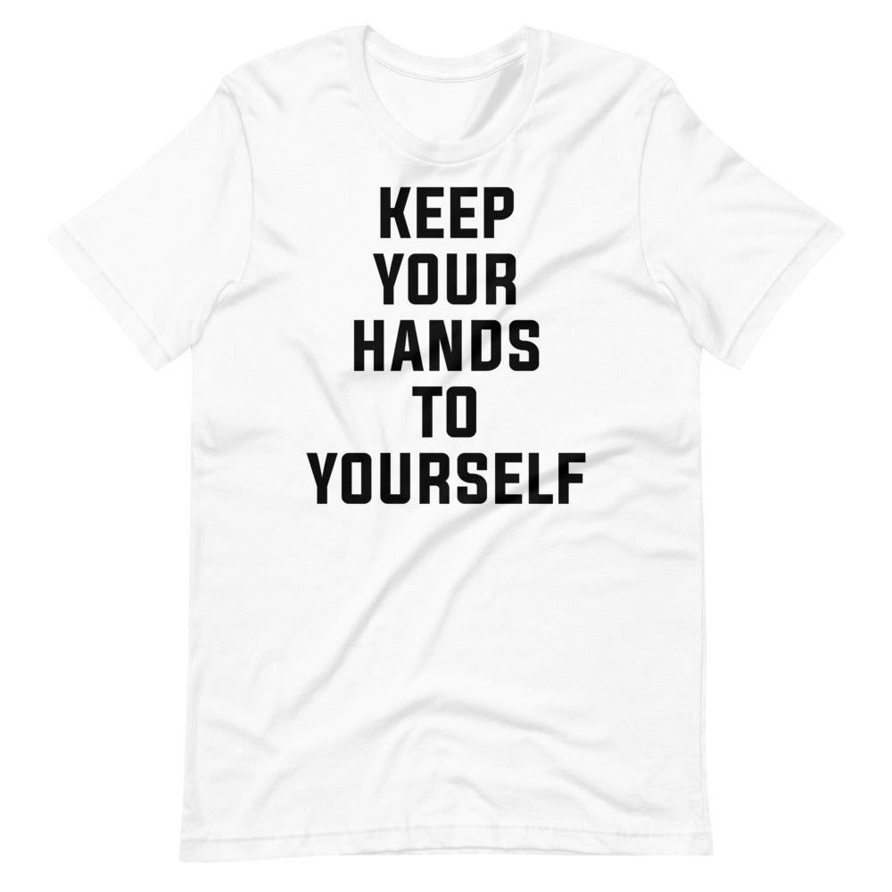 Keep Your Hands to Yourself Short-Sleeve Unisex White T-Shirt