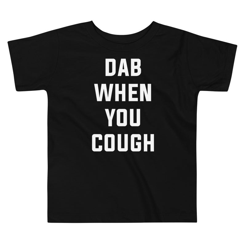 Dab When You Cough Toddler Short Sleeve Black T-Shirt