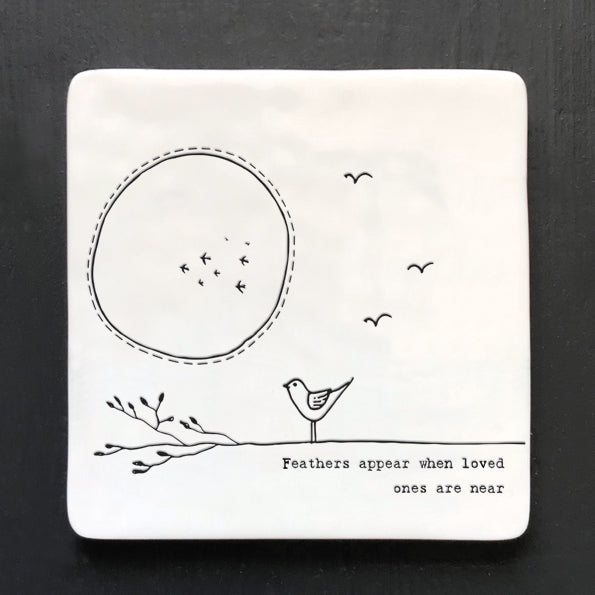 East of India Square Porcelain Coaster which reads:  'Feathers appear when loved ones are near'