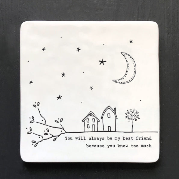 East of India Square Porcelain Coaster which reads:  'You will always be my best friend because you know too much'  Material:  Porcelain with felt back