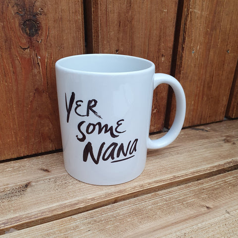 Mug with the slogan 'Yer Some Nana' ......The perfect gift for Nanas with a sense of humour .  Other variations available.  Printed in Glasgow.