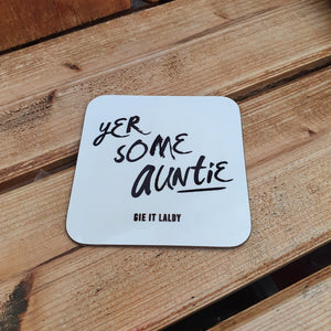 Scottish Slogan Monochrome Coaster featuring the text -  'Yer Some Auntie'