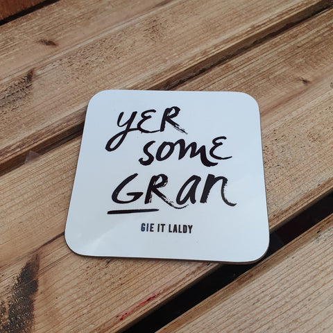 Scottish Slogan Monochrome Coaster featuring the text -  'Yer Some Gran'