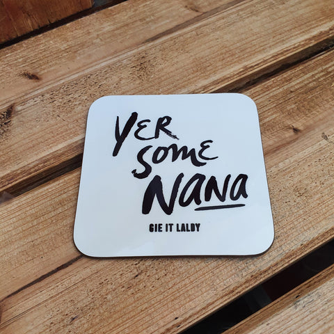 Scottish Slogan Monochrome Coaster featuring the text -  'Yer Some Nana'
