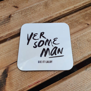 Scottish Slogan Monochrome Coaster featuring the text -  'Yer Some Man'