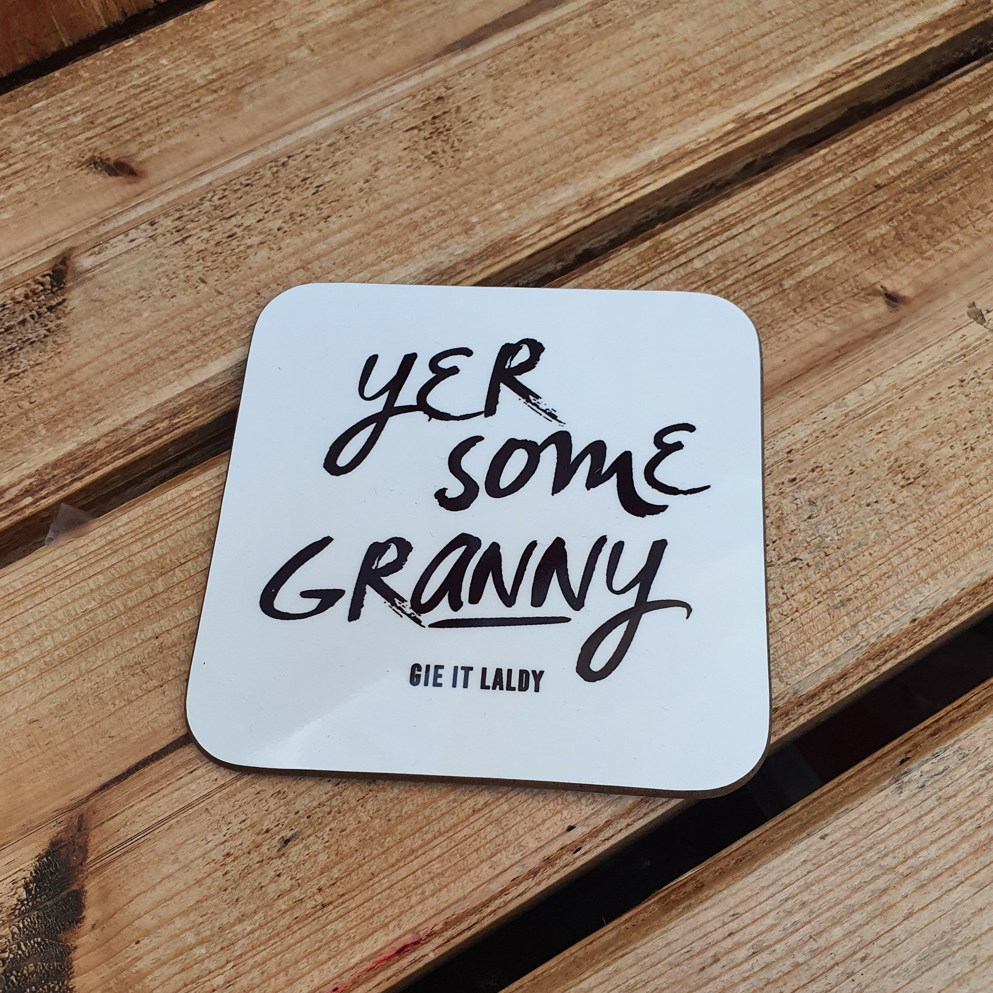 Scottish Slogan Monochrome Coaster featuring the text -  'Yer Some Granny'