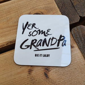 Scottish Slogan Monochrome Coaster featuring the text -  'Yer Some Grandpa'   Printed in Glasgow.