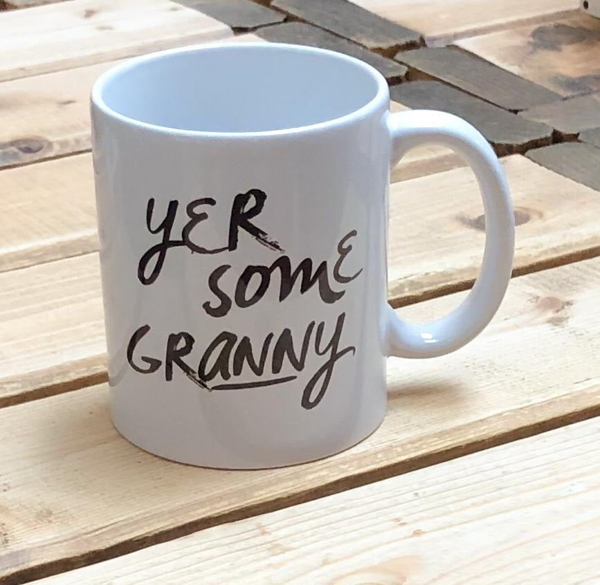 Mug with the slogan 'Yer Some Granny' ......The perfect gift for grans with a sense of humour .  Other variations available.  Printed in Glasgow.