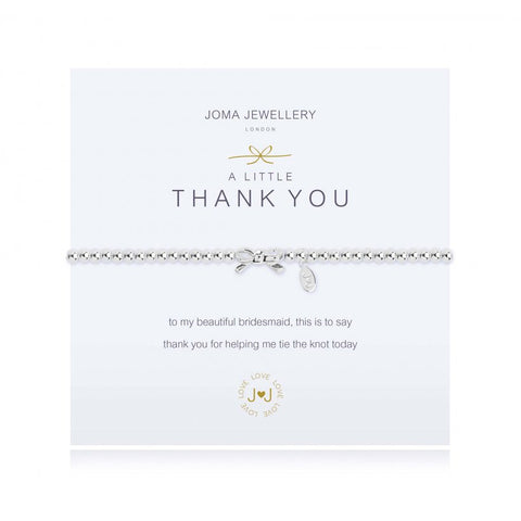 Joma Jewellery 'a little' bracelet with pretty bow charm, presented on a sentiment card which reads:  'To my beautiful bridesmaid, this is just to say thank you for helping me tie the knot today'