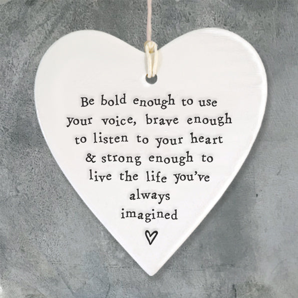 East of India hanging porcelain heart which reads:  'Be bold enough to use your voice, brave enough to listen to your heart & strong enough to live the life you've always imagined'