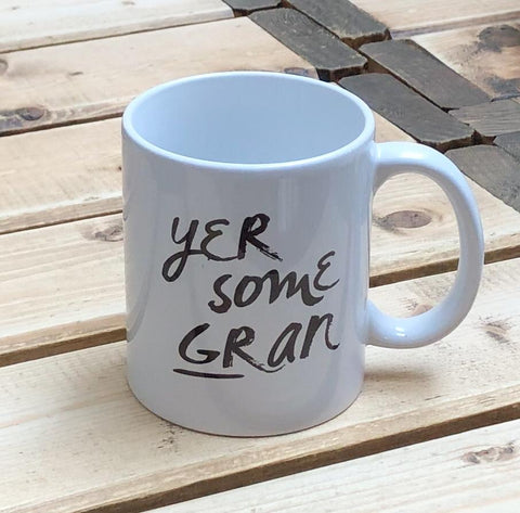 Mug with the slogan 'Yer Some Gran' ......The perfect gift for grans with a sense of humour .  Other variations available.  Printed in Glasgow.