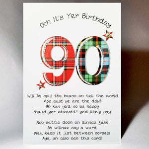 ***Price Includes Delivery *** '90' Scottish birthday card incorporating a touch of tartan and Scottish banter  Blank inside Designed and printed in Scotland Smooth matt board with digital foil highlight Dimensions: 12cm x 17cm We can send direct to recipient free of charge including a handwritten message inside .... simply add a note to your order (from cart page) including your message.