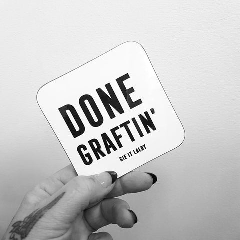 Monochrome Coaster featuring the Scottish slang slogan:  ' Done Graftin'