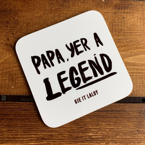Scottish Slogan Monochrome Coaster featuring the text -  'Papa yer a Legend'