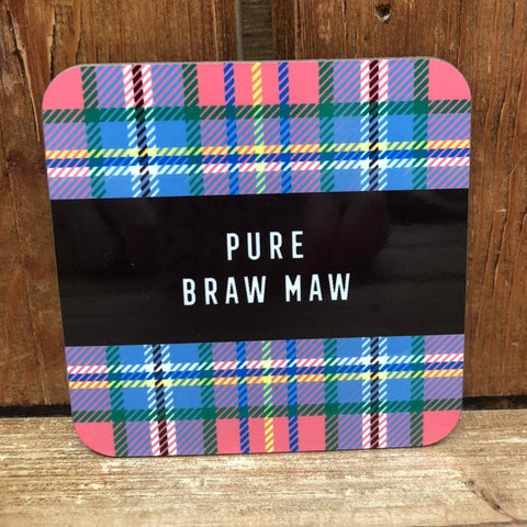 Tartan Coaster featuring the Scottish slang:  'Pure Braw Maw'