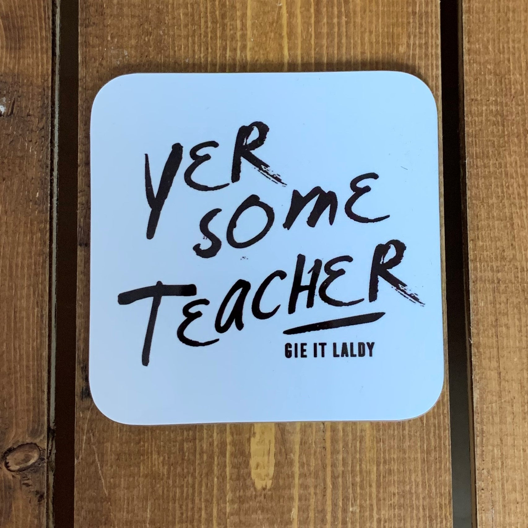 Monochrome Coaster featuring the Scottish slang slogan:  'Yer Some Teacher'