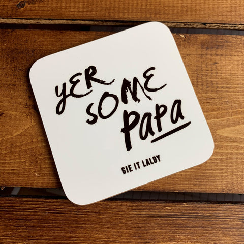 Scottish Slogan Monochrome Coaster featuring the text -  'Yer Some Papa'