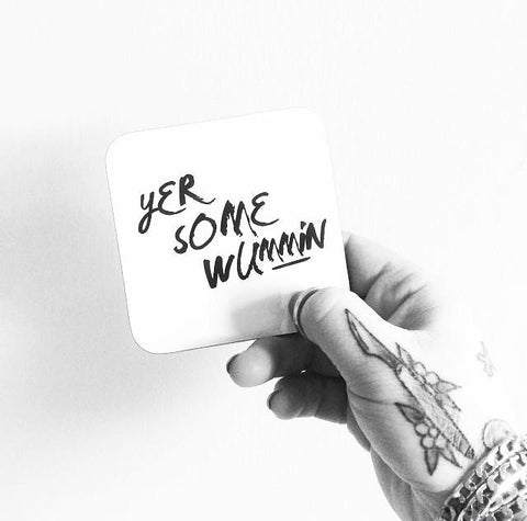 Scottish Slogan Monochrome Coaster featuring the text -  'Yer Some Wummin'