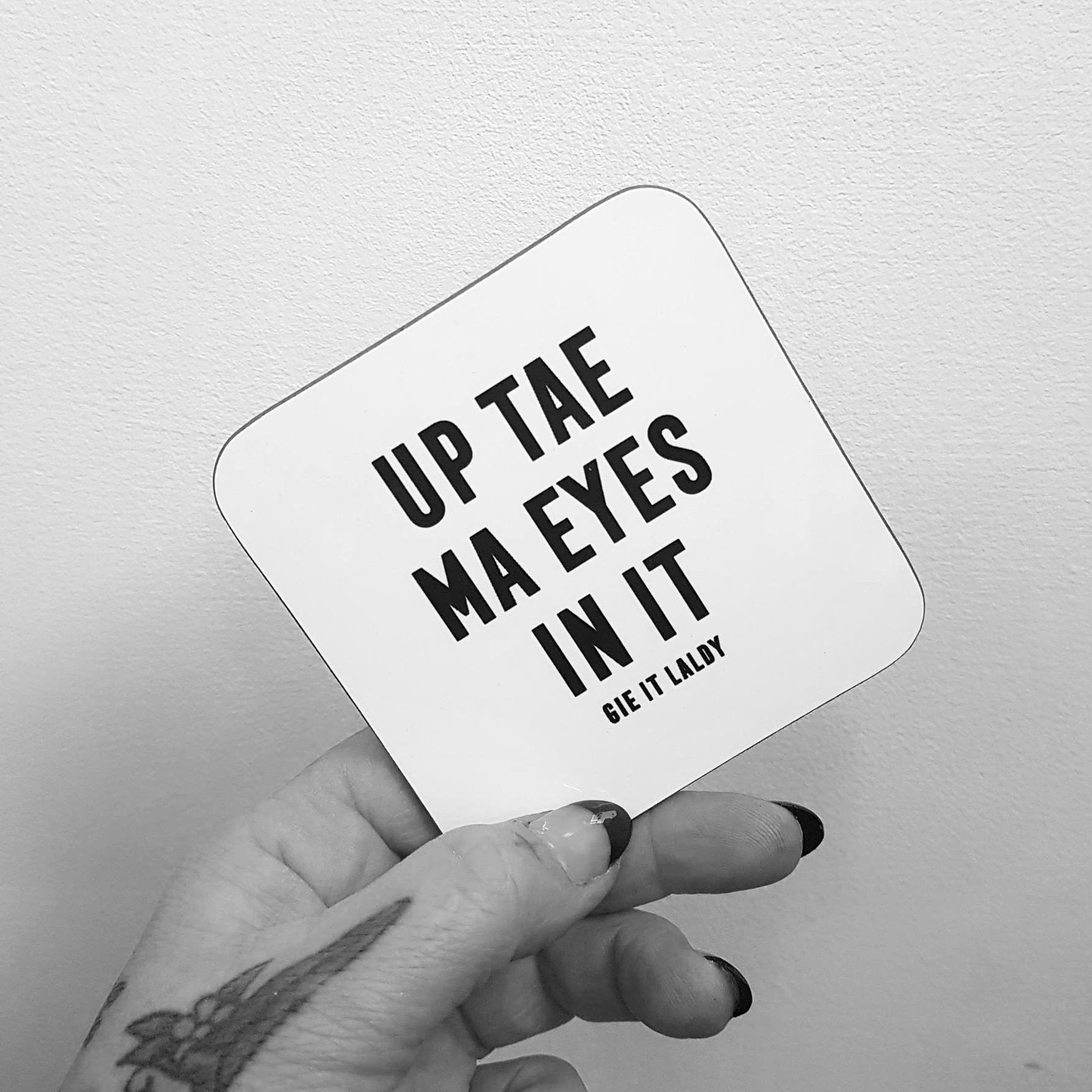 Monochrome Coaster featuring the Scottish slang slogan:  'Up Tae Ma Eyes In It'
