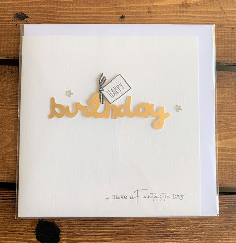 Hand finished birthday card featuring embellished design which reads: 'Happy birthday ... have a fantastic day'