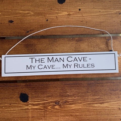 Hanging wooden sign - hand painted with the printed slogan:  'The Man Cave - My Cave ... My Rules'