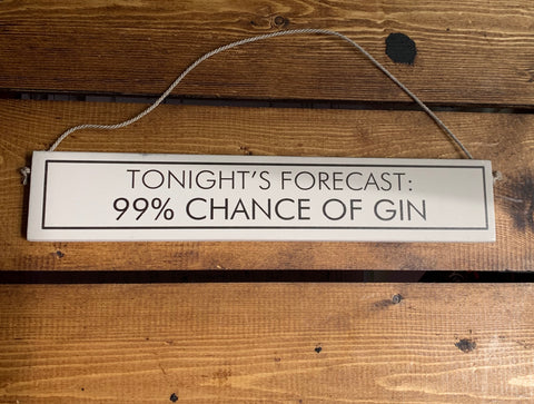 Hanging wooden sign - hand painted with the printed slogan:  'Tonight's forecast: 99% chance of gin'