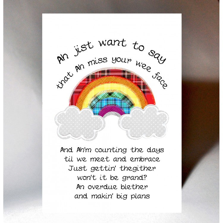 'Ah jist want to say that ah miss your wee face'  Scottish greeting card incorporating a touch of tartan, rainbow design and little poem in Scottish slang.