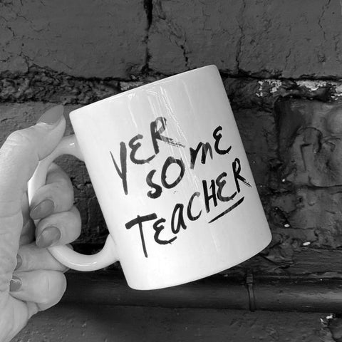 Monochrome Mug with Scottish slang saying  'Yer Some Teacher'