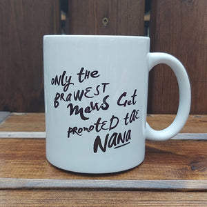 Monochrome mug with Scottish slang slogan 'Only the brawest maws get promoted tae Nana'