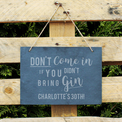 Slate hanging sign with natural, rustic string featuring the text:  'Don't come in if you didn't bring gin'  The sign can be personalised with your own choice of message up to 18 characters (all uppercase)