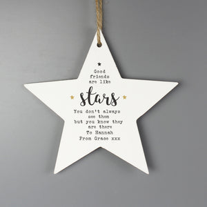 Beautiful personalised wooden star hanging decoration, with cute sentiment ' 'Good friends are like stars, you don't always see them but you know they are there'. as fixed text. Would make a lovely gift all year round but also perfect for Christmas! Personalise your star  2 lines with up to 20 characters available per line.
