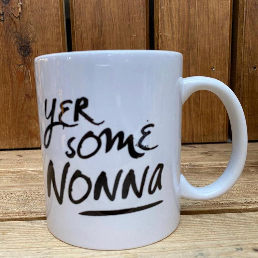 Mug with the slogan 'Yer Some Nonna' ......The perfect gift for Nonnas with a sense of humour .  Other variations available.  Printed in Glasgow.