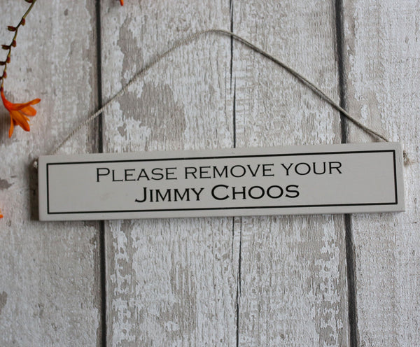 Rustic hanging wooden sign - hand painted with the printed slogan:  'Please remove your Jimmy Choos'