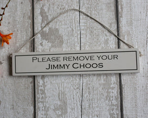 Hand Painted Hanging Wooden Sign - Please Remove Your Jimmy Choos