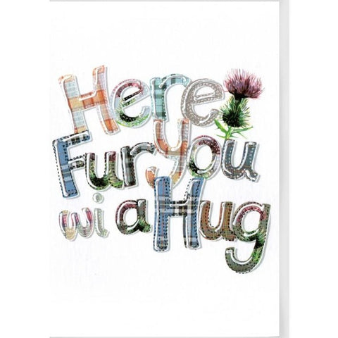Keepsake card featuring tartan font and thistle design.  The (Scottish slang) text on front of the card reads:  'Here fur you wi a hug'