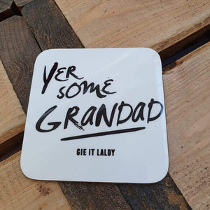 Scottish Slogan Monochrome Coaster featuring the text -  'Yer Some Grandad'   Printed in Glasgow.