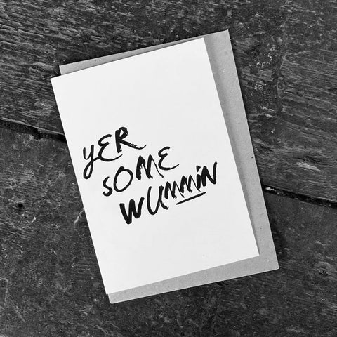 Monochrome card featuring the text:  'Yer Some Wummin'