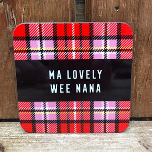 Tartan Coaster featuring the Scottish slang:  'Ma Lovely Wee Nana'*  Our customers love these coasters with a humorous touch.  The added tartan design adds to the Scottish twist.