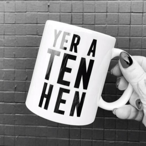 Mug with the slogan 'Yer A Ten Hen' ......The perfect gift for the lady with a sense of humour .  Other variations available.  Printed in Glasgow.