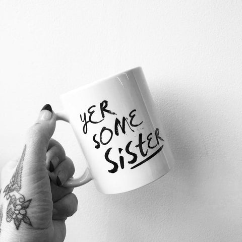 Mug with the slogan 'Yer Some Sister' ......The perfect gift for sisters with a sense of humour .  Other variations available.  Printed in Glasgow.