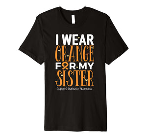 Funny shirts V-neck Tank top Hoodie sweatshirt usa uk au ca gifts for I Wear Orange For My Sister Leukemia Awareness Premium T-Shirt 1628370