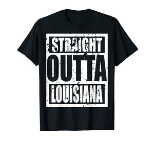 Straight Outta Louisiana Tshirt Funny Gift